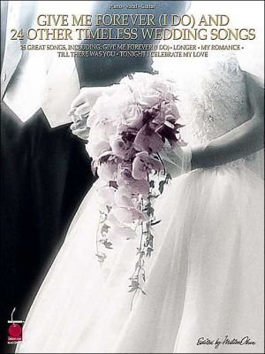 Book cover of 'Give Me Forever (I Do)' and 24 Other Timeless Wedding Songs