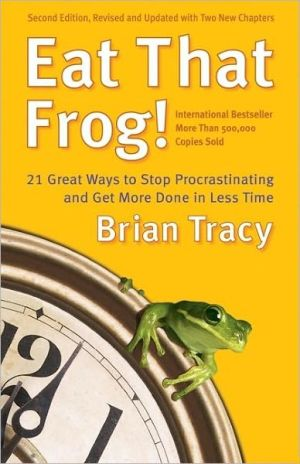 Book cover of Eat That Frog!: 21 Great Ways to Stop Procrastinating and Get More Done In Less Time