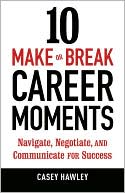 Book cover of 10 Make-or-Break Career Moments: Navigate, Negotiate, and Communicate for Success