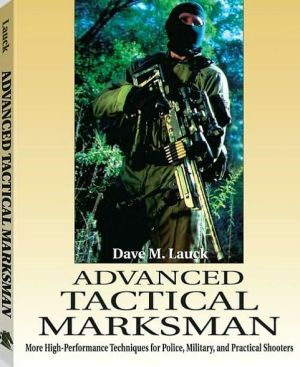 Book cover of Advanced Tactical Marksman: More High-Performance Techniques for Police, Military, and Practical Shooters