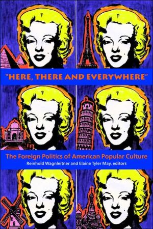 "Book cover of ""Here, There and Everywhere"": The Foreign Politics of American Popular Culture"