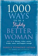 Book cover of 1,000 Ways to Be a Slightly Better Woman: How to Be Thinner, Richer, Sexier, Kinder, Saner and Happier Enough