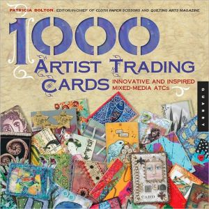 Book cover of 1,000 Artist Trading Cards: Innovative and Inspired Mixed Media ATCs