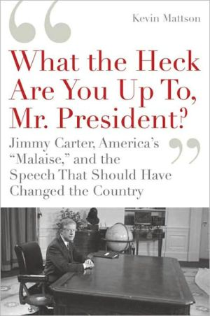 Book cover of 'What the Heck Are You Up To, Mr. President?': Jimmy Carter, America's 'Malaise,' and the Speech That Should Have Changed the Country