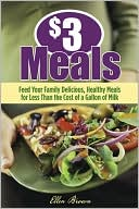 Book cover of $3 Meals: Feed Your Family Delicious, Healthy Meals for Less than the Cost of a Gallon of Gas