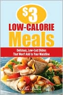 Book cover of $3 Low-Calorie Meals: Delicious, Low-Cost Dishes That Won't Add to Your Waistline