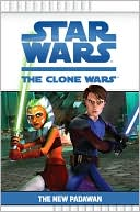 Book cover of Star Wars The Clone Wars TV Series: The New Padawan