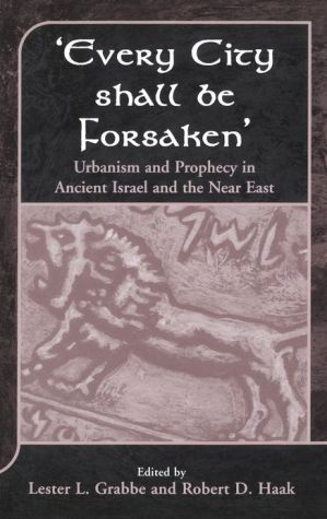 Book cover of 'Every City Shall Be Forsaken': Urbanism and Prophecy in Ancient Isreal and the Near East