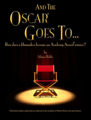 "Book cover of ""And the Oscar Goes to..."" , How Does a Filmmaker Become an Academy Award Winner?"