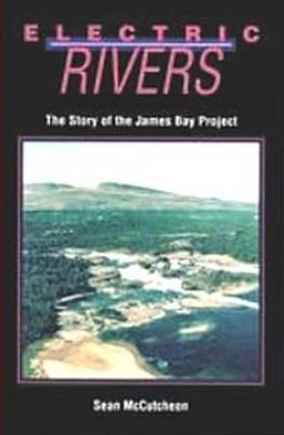Book cover of Electric Rivers: The Story of the James Bay Project