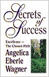"Book cover of ""Secrets of Success"": Excellence--the Chosen Path, Vol. 1"