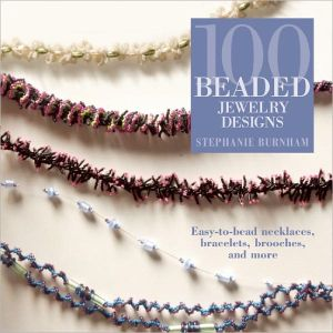 Book cover of 100 Beaded Jewelry Designs: Easy-to-Bead Necklaces, Bracelets, Brooches, and More