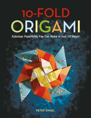 Book cover of 10-Fold Origami: Fabulous Paperfolds You Can Make in Just 10 Steps!