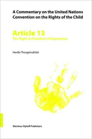 Book cover of A Commentary on the United Nations Convention on the Rights of the Child, Article 13: The Right to Freedom of Expression: Article 13: The Right to Freedom of Expression, Vol. 13